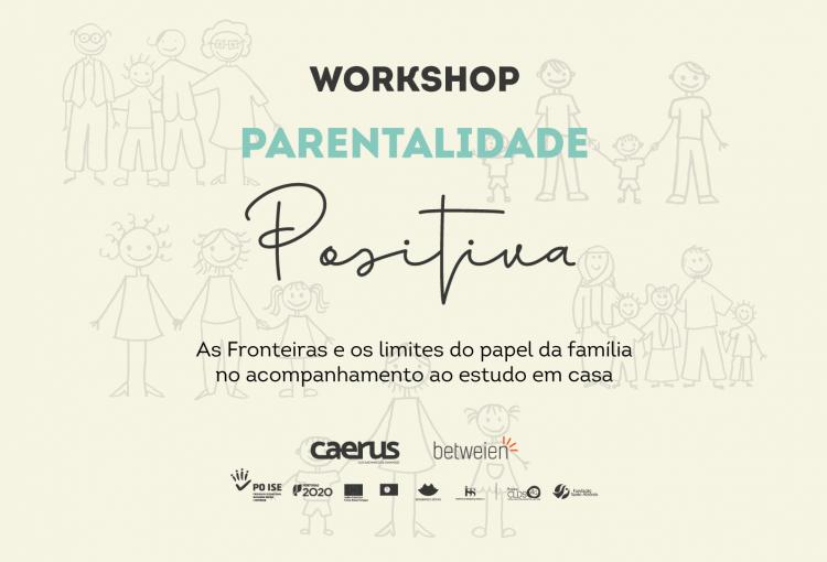 """Workshop on-line PARENTALIDADE POSITIVA: """"As Fronteiras e os Limites do papel da família no acompanhamento ao estudo em casa"""""""