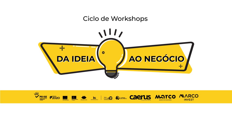 """Ciclo de Workshops """"Da Ideia ao Negócio"""""""